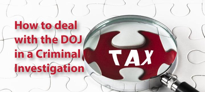 Dealing with the DOJ Tax Division on your Criminal Tax Case