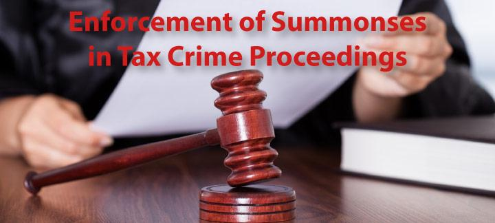 Enforcement Proceedings: Summonses in Tax Crime Cases