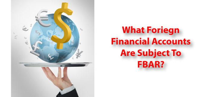 Which Foreign Financial Accounts are Subject to the FBAR Requirement?