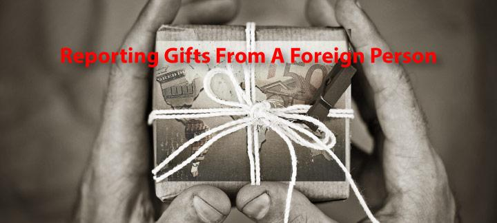 IRS Reporting Requirements for Gifts from a Foreign Person