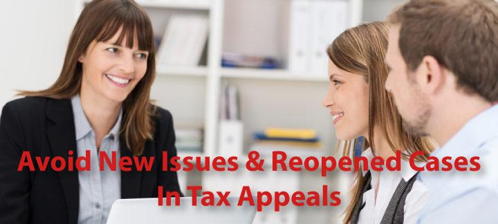 How to Avoid New Issues or a Reopened Case in Tax Appeals