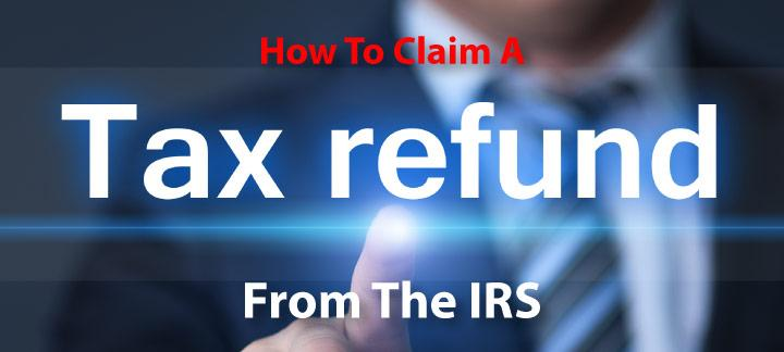 How To Claim A Refund From The IRS