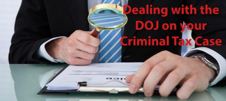 How to deal with the DOJ Tax Division on your Criminal Tax Case