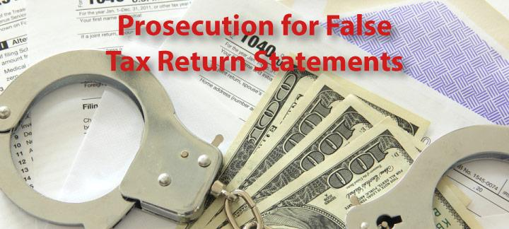 Prosecuted for Perjury or False Statements in Your Tax Returns?