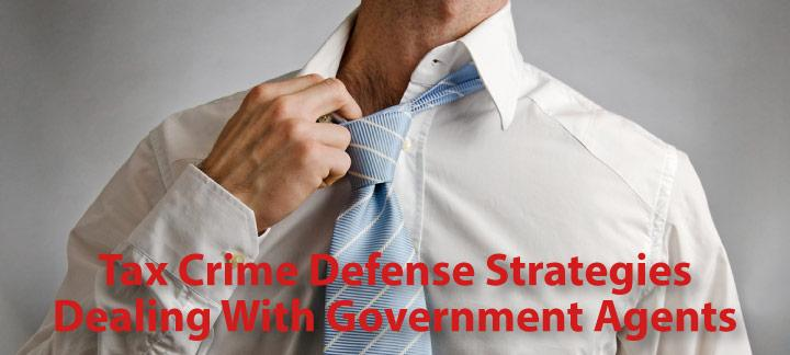 Tax Crimes Defense Strategies: Dealing with Gov't Agents