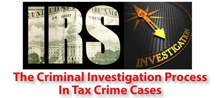 The Criminal Investigation Process in Tax Crimes Cases