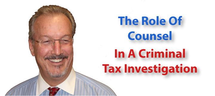 The Role of Counsel During a Criminal Tax Investigation