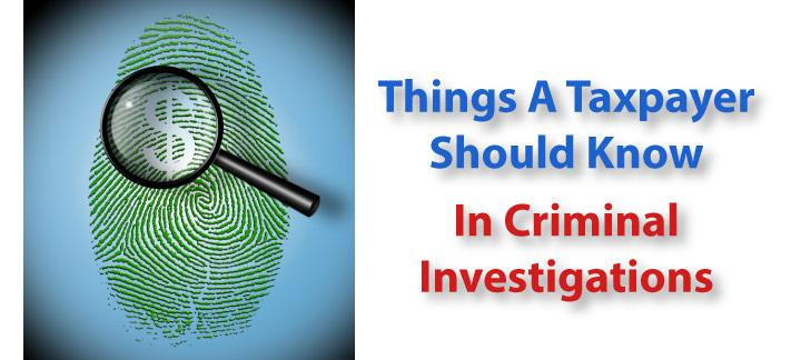 Things a Taxpayer Should Know in Criminal Investigations