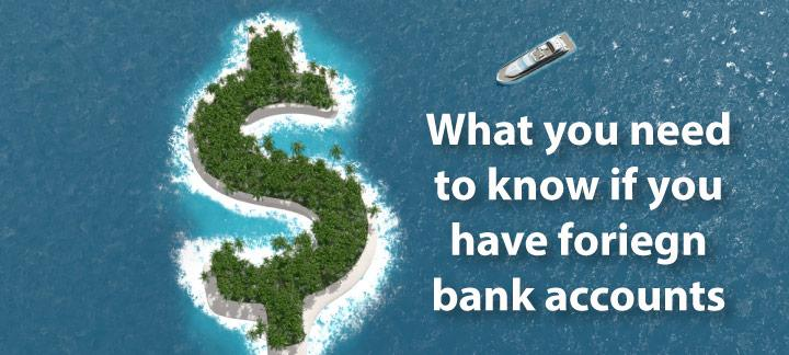 What you need to know if you have foreign bank accounts