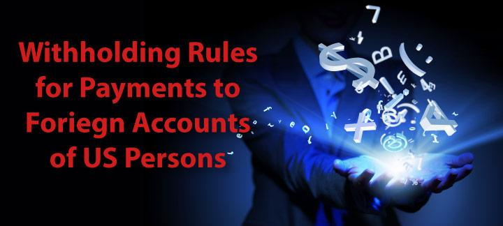 Withholding Rules Involving Foreign Accounts of U.S. Persons