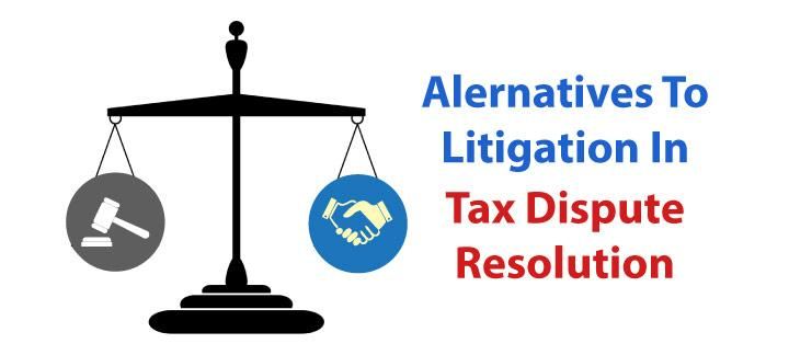 Alternatives To Litigation in Tax Dispute Resolution