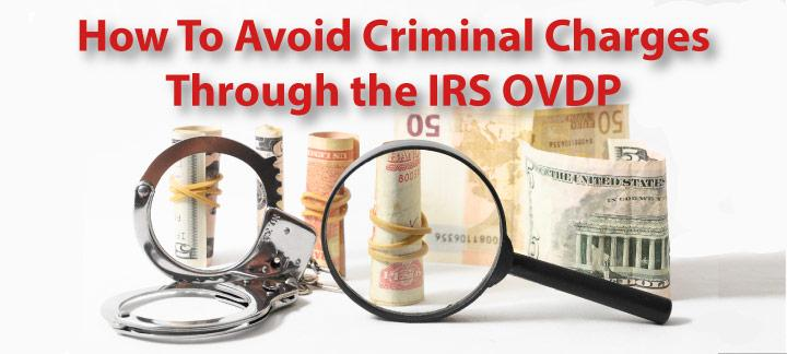 How to Avoid Criminal Charges Facing Taxpayers Who Do Not Participate in OVDP