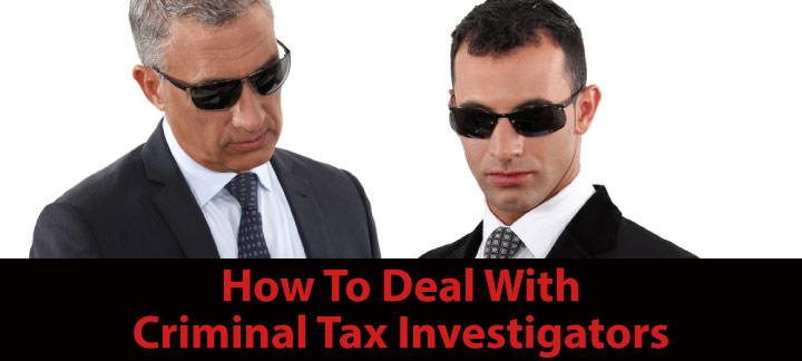 Dealing With The Government S Criminal Tax Investigators