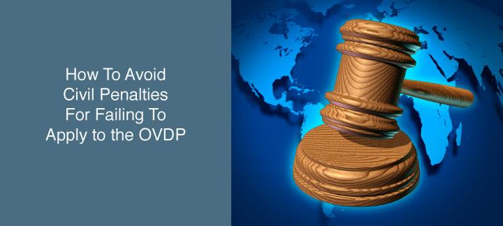 How To Avoid Civil Penalties for Failing to Apply to OVDP
