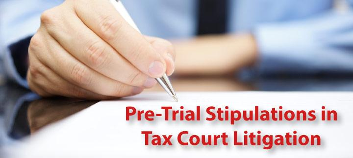 Pre-Trial Stipulations in Tax Litigation