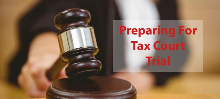 Preparing for a Tax Court Trial