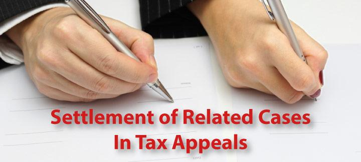 Settlement of Related Cases in Tax Appeals