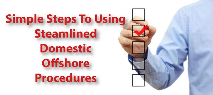 The Simple Steps to Using the Streamlined Domestic Offshore Procedures