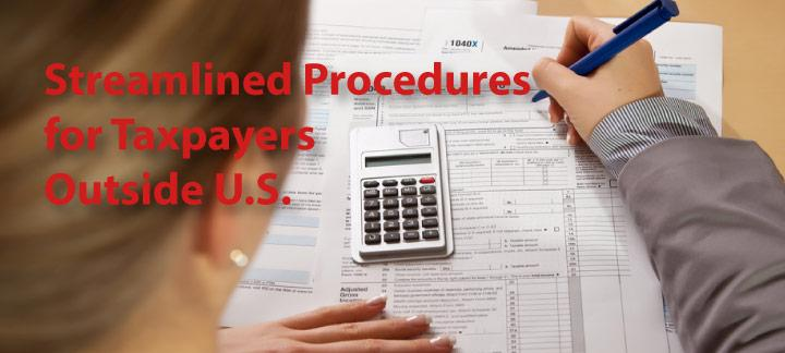 Streamlined Procedures for Taxpayers Residing Outside the US